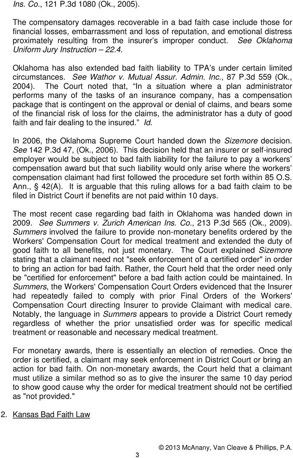 improper conduct. See Oklahoma Uniform Jury Instruction 22.4. Oklahoma has also extended bad faith liability to TPA s under certain limited circumstances. See Wathor v. Mutual Assur. Admin. Inc.