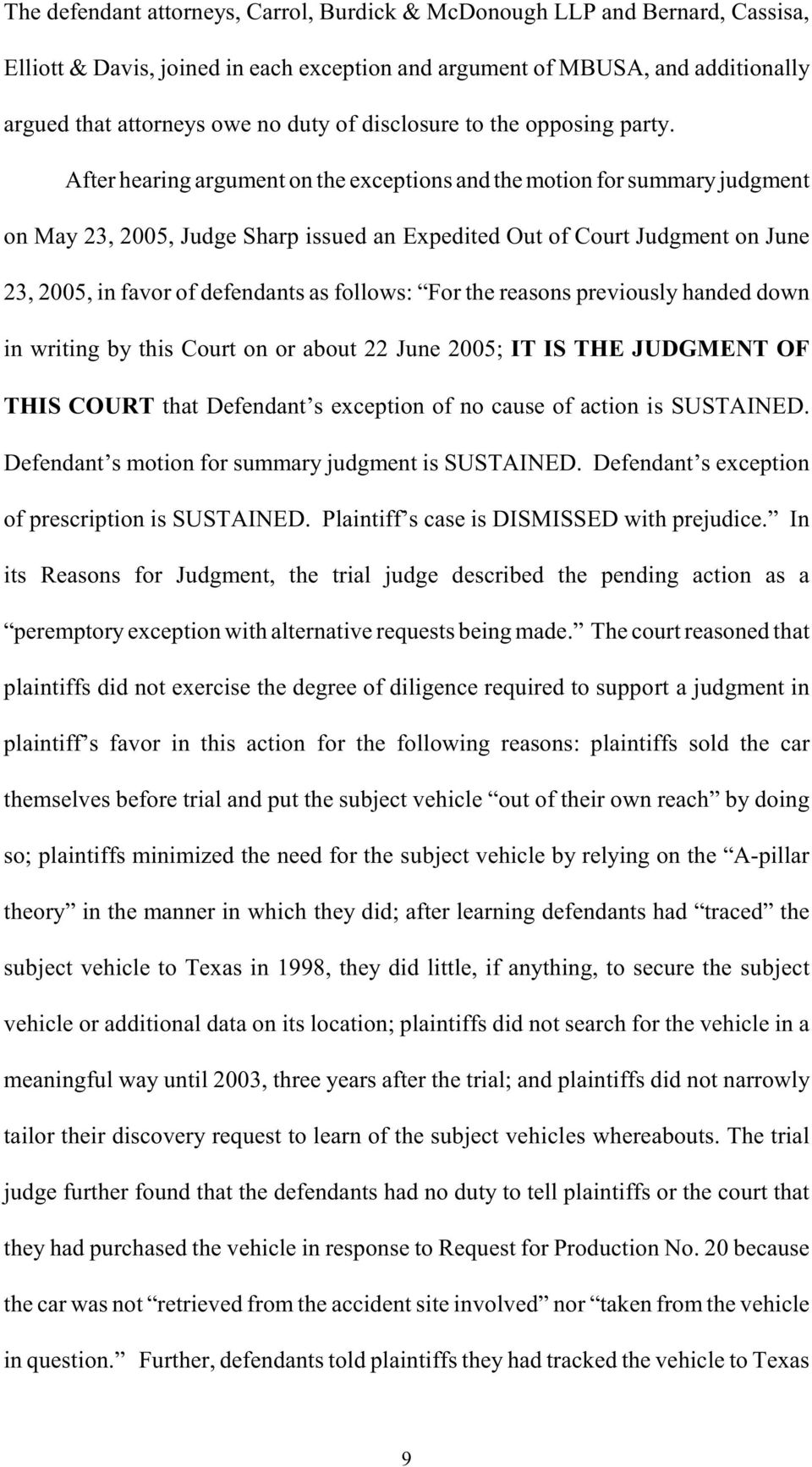 After hearing argument on the exceptions and the motion for summary judgment on May 23, 2005, Judge Sharp issued an Expedited Out of Court Judgment on June 23, 2005, in favor of defendants as