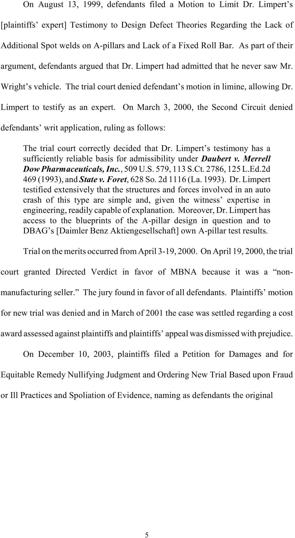 As part of their argument, defendants argued that Dr. Limpert had admitted that he never saw Mr. Wright s vehicle. The trial court denied defendant s motion in limine, allowing Dr.