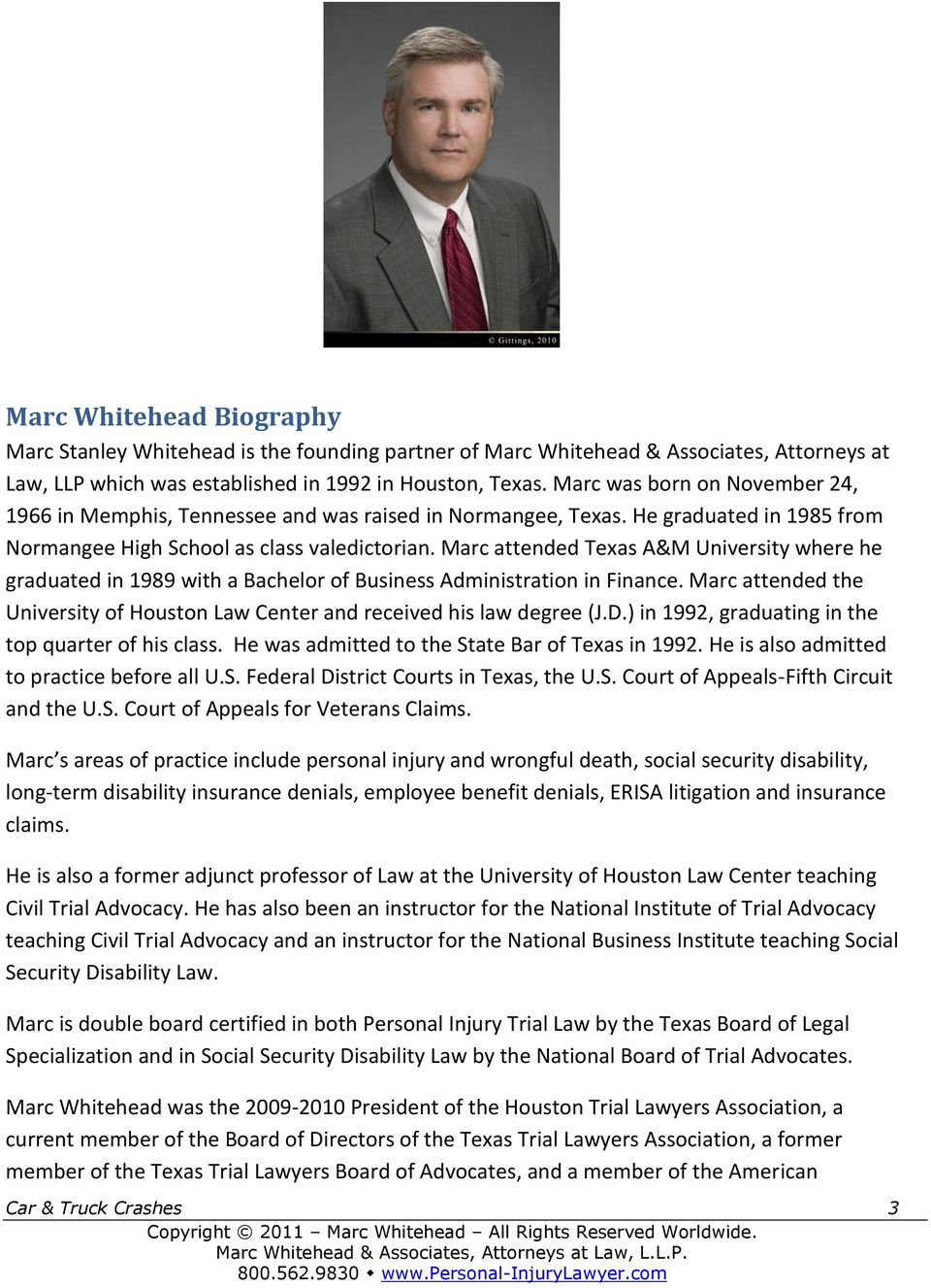 Marc attended Texas A&M University where he graduated in 1989 with a Bachelor of Business Administration in Finance. Marc attended the University of Houston Law Center and received his law degree (J.