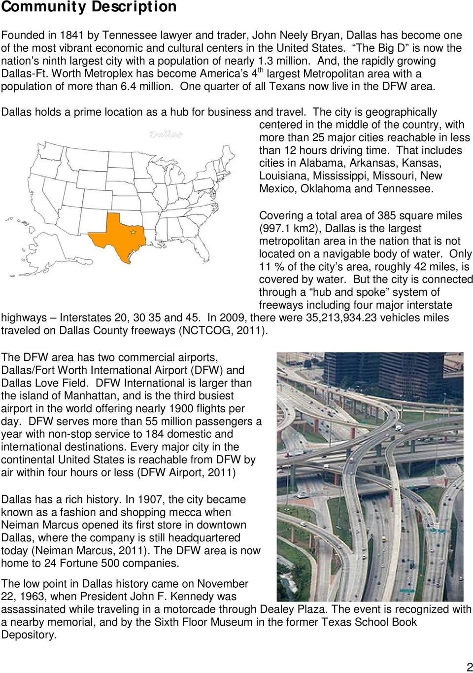 Worth Metroplex has become America s 4 th largest Metropolitan area with a population of more than 6.4 million. One quarter of all Texans now live in the DFW area.