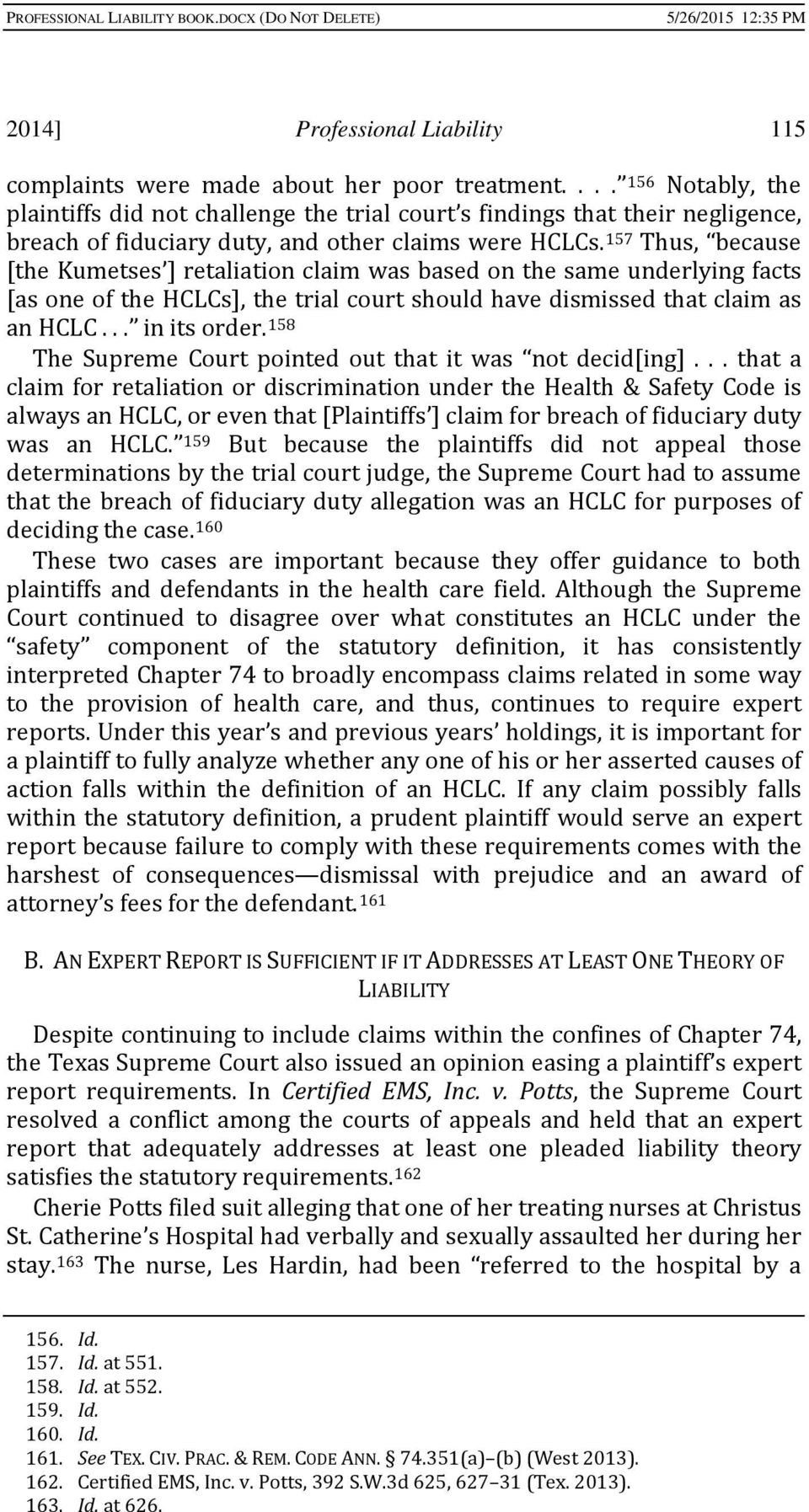 157 Thus, because [the Kumetses ] retaliation claim was based on the same underlying facts [as one of the HCLCs], the trial court should have dismissed that claim as an HCLC... in its order.