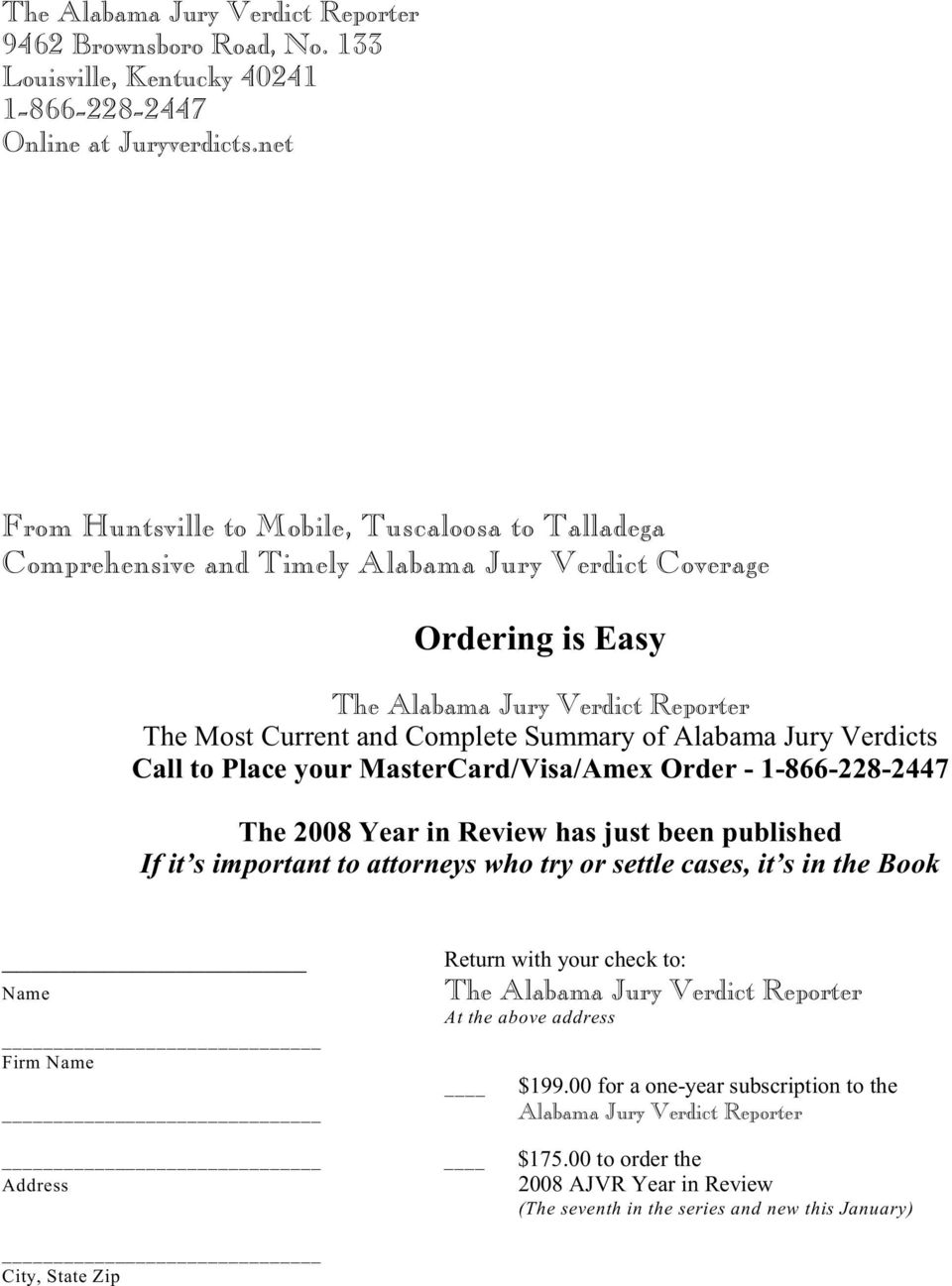 of Alabama Jury Verdicts Call to Place your MasterCard/Visa/Amex Order - 1-866-228-2447 The 2008 Year in Review has just been published If it s important to attorneys who try or settle cases, it s in