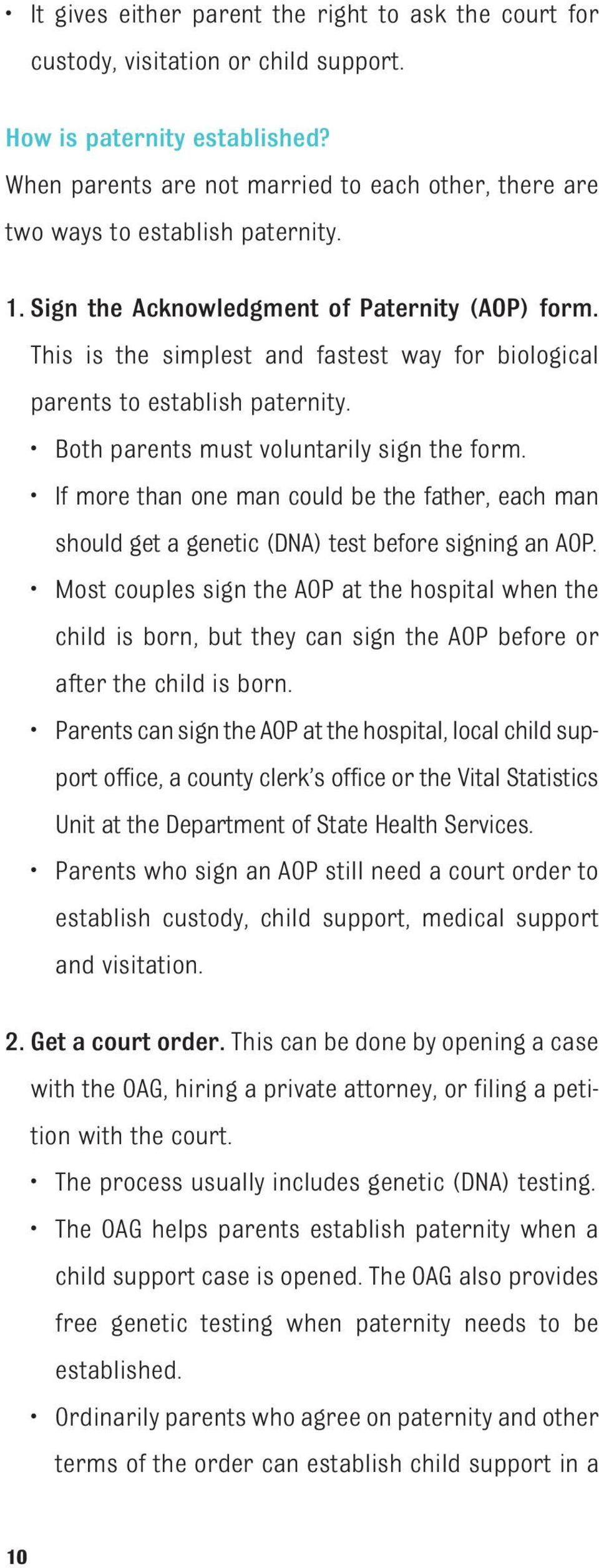 This is the simplest and fastest way for biological parents to establish paternity. Both parents must voluntarily sign the form.
