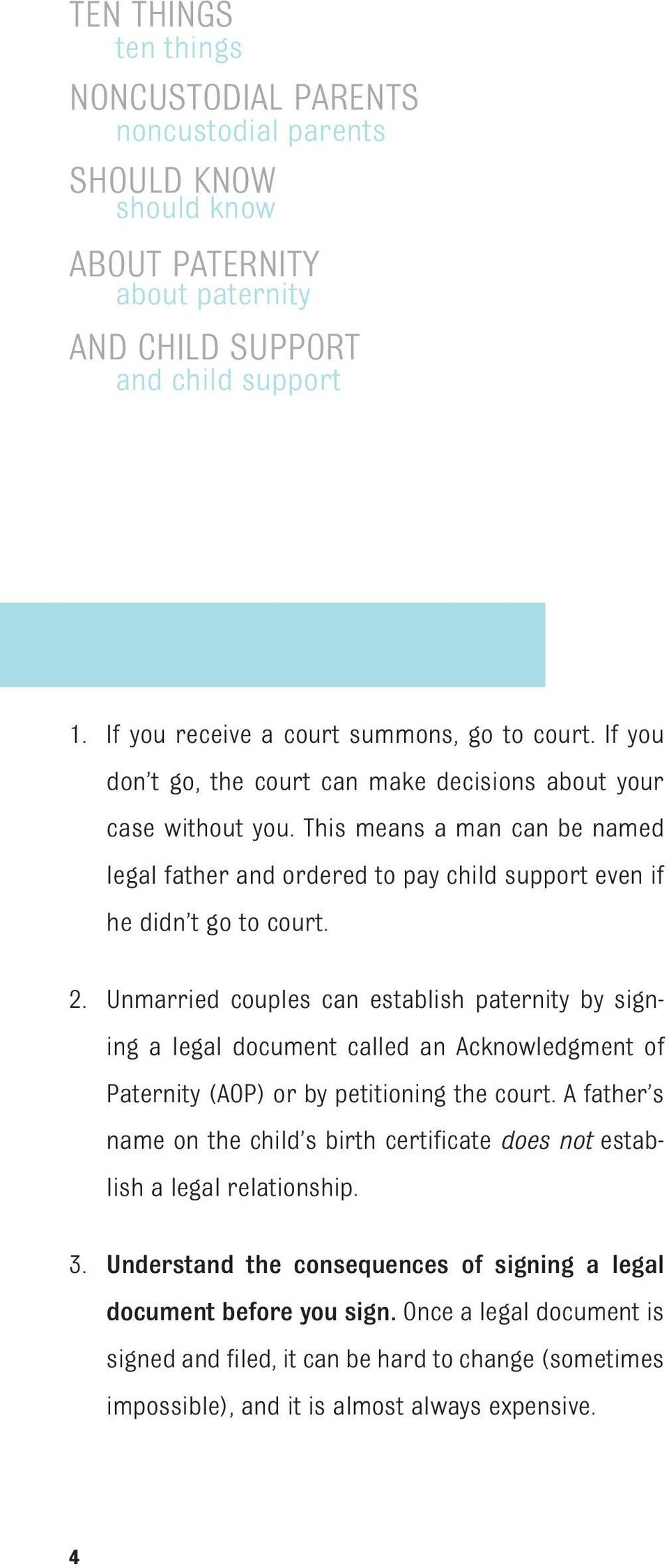 This means a man can be named legal father and ordered to pay child support even if he didn t go to court. 2.