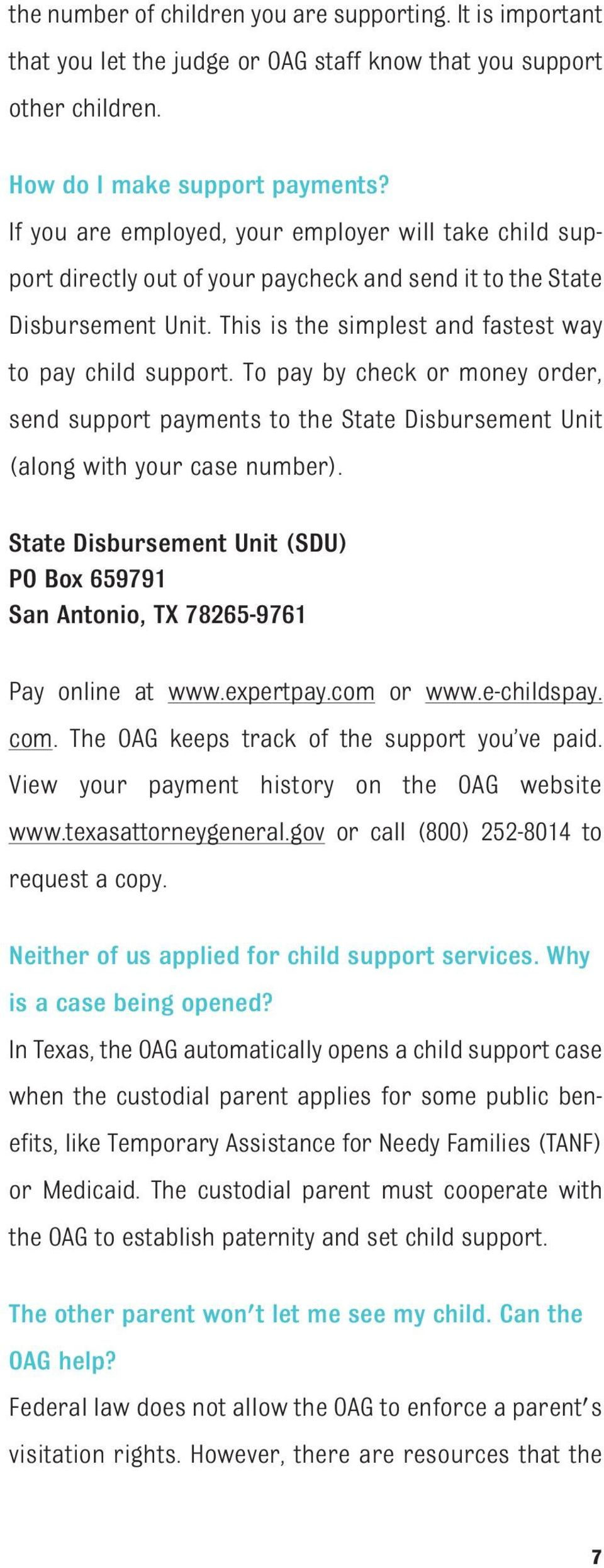 To pay by check or money order, send support payments to the State Disbursement Unit (along with your case number).