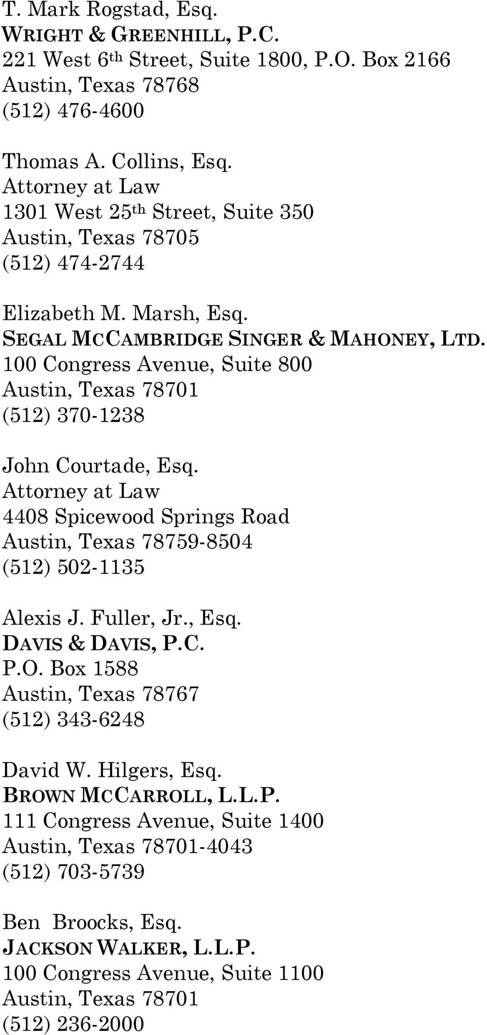 100 Congress Avenue, Suite 800 Austin, Texas 78701 (512) 370-1238 John Courtade, Esq. Attorney at Law 4408 Spicewood Springs Road Austin, Texas 78759-8504 (512) 502-1135 Alexis J. Fuller, Jr., Esq. DAVIS & DAVIS, P.