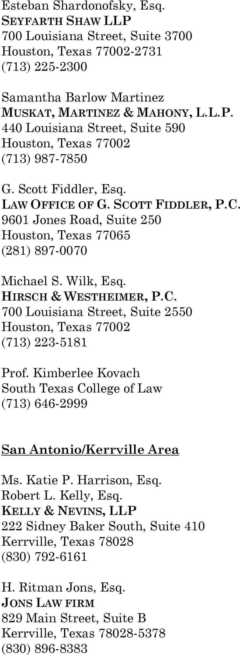 Kimberlee Kovach South Texas College of Law (713) 646-2999 San Antonio/Kerrville Area Ms. Katie P. Harrison, Esq. Robert L. Kelly, Esq.