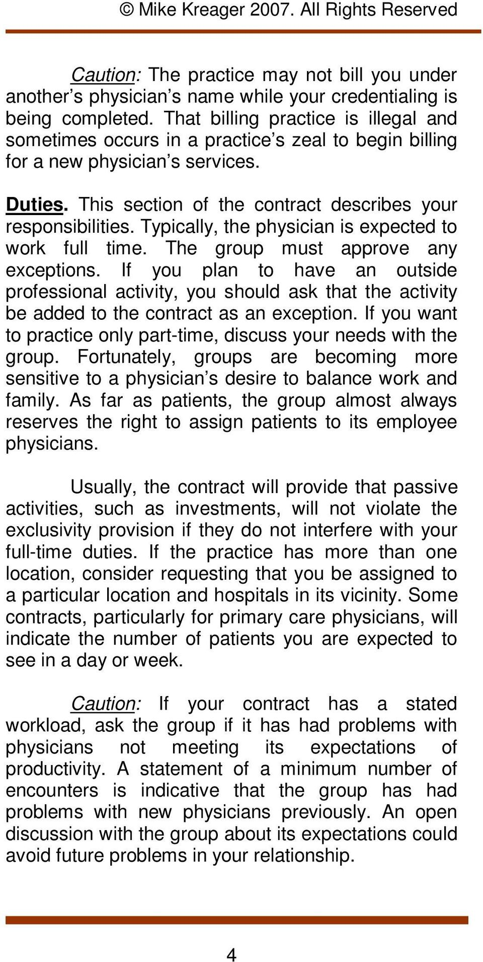 Typically, the physician is expected to work full time. The group must approve any exceptions.