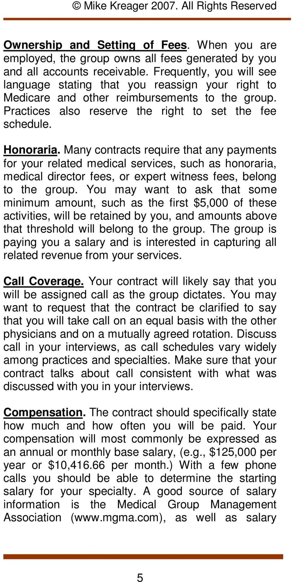 Many contracts require that any payments for your related medical services, such as honoraria, medical director fees, or expert witness fees, belong to the group.