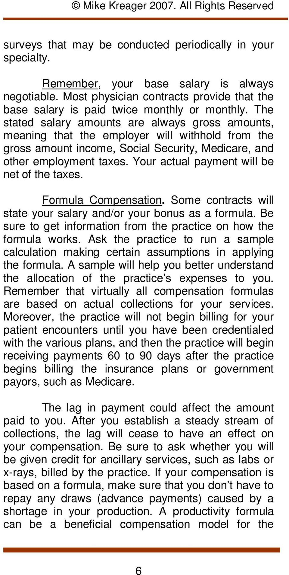 Your actual payment will be net of the taxes. Formula Compensation. Some contracts will state your salary and/or your bonus as a formula.