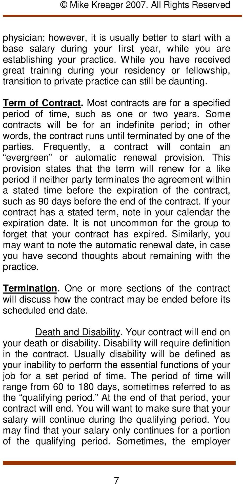 Most contracts are for a specified period of time, such as one or two years. Some contracts will be for an indefinite period; in other words, the contract runs until terminated by one of the parties.