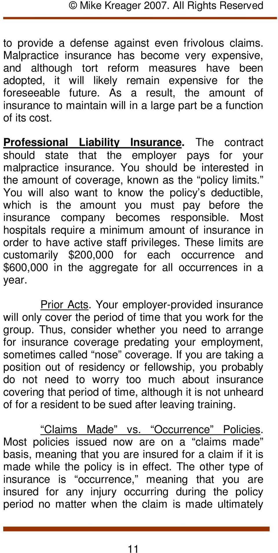 As a result, the amount of insurance to maintain will in a large part be a function of its cost. Professional Liability Insurance.