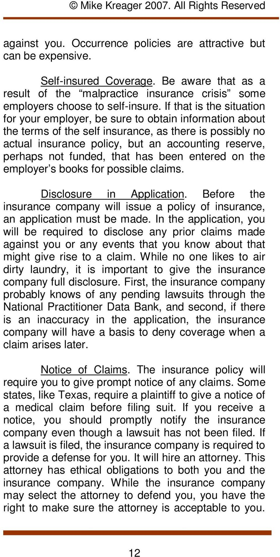 not funded, that has been entered on the employer s books for possible claims. Disclosure in Application. Before the insurance company will issue a policy of insurance, an application must be made.