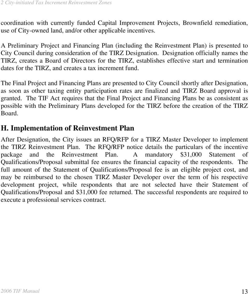 Designation officially names the TIRZ, creates a Board of Directors for the TIRZ, establishes effective start and termination dates for the TIRZ, and creates a tax increment fund.
