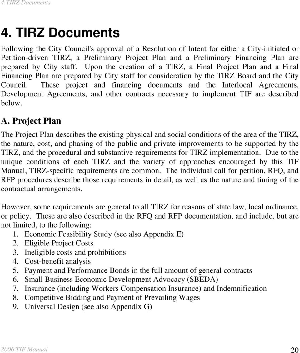 prepared by City staff. Upon the creation of a TIRZ, a Final Project Plan and a Final Financing Plan are prepared by City staff for consideration by the TIRZ Board and the City Council.