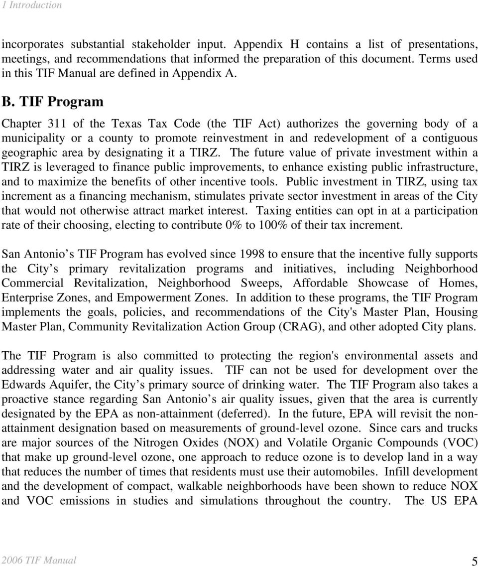 TIF Program Chapter 311 of the Texas Tax Code (the TIF Act) authorizes the governing body of a municipality or a county to promote reinvestment in and redevelopment of a contiguous geographic area by