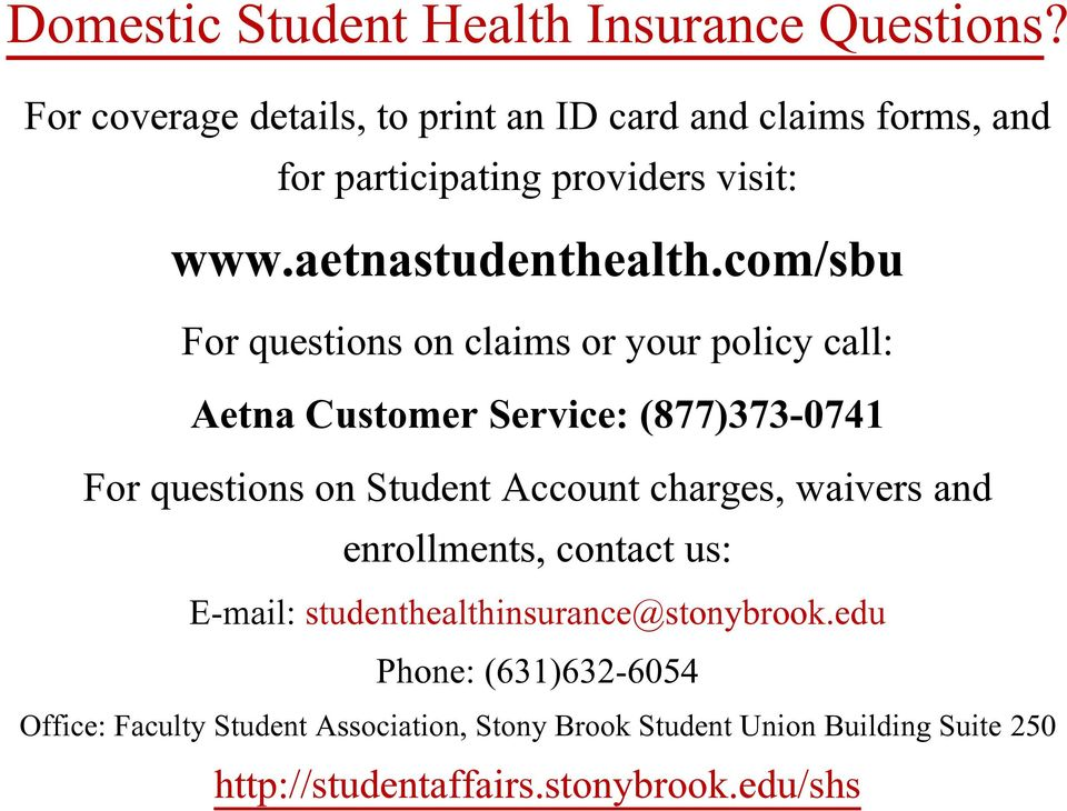com/sbu For questions on claims or your policy call: Aetna Customer Service: (877)373-0741 For questions on Student Account