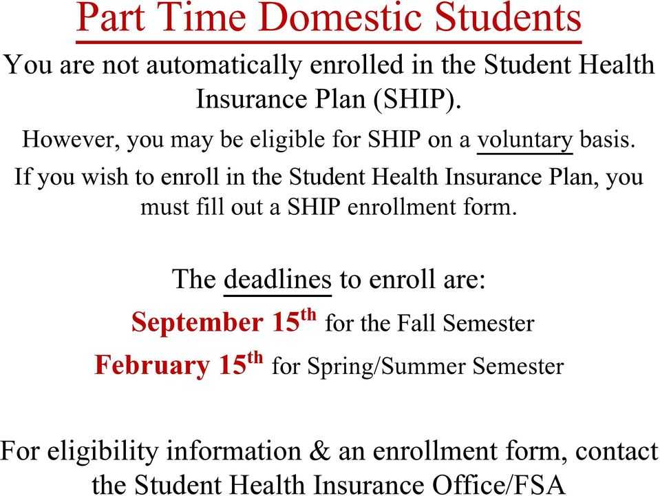 If you wish to enroll in the Student Health Insurance Plan, you must fill out a SHIP enrollment form.