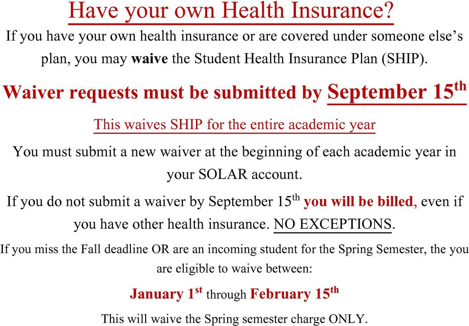 your SOLAR account. If you do not submit a waiver by September 15 th you will be billed, even if you have other health insurance. NO EXCEPTIONS.