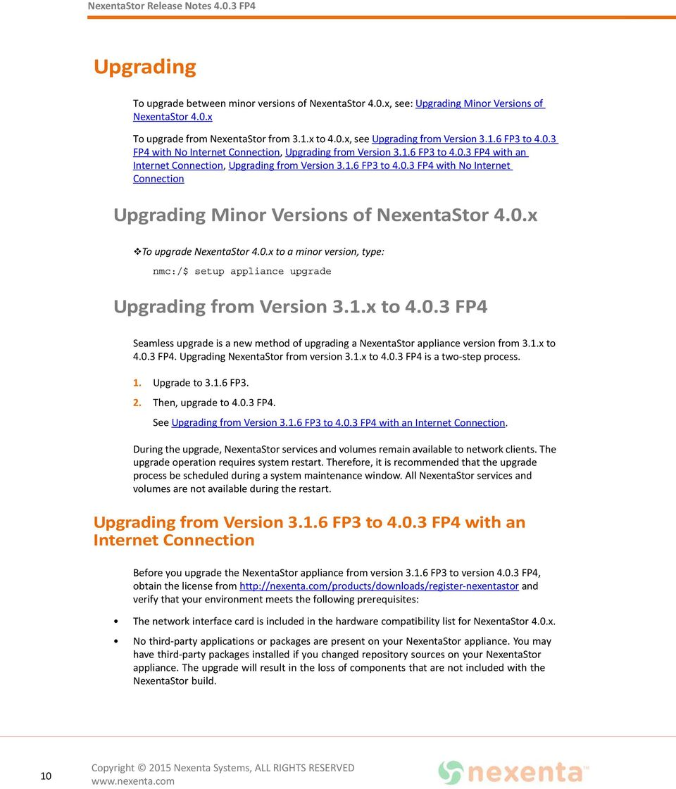 0.x To upgrade NexentaStor 4.0.x to a minor version, type: nmc:/$ setup appliance upgrade Upgrading from Version 3.1.x to 4.0.3 FP4 Seamless upgrade is a new method of upgrading a NexentaStor appliance version from 3.