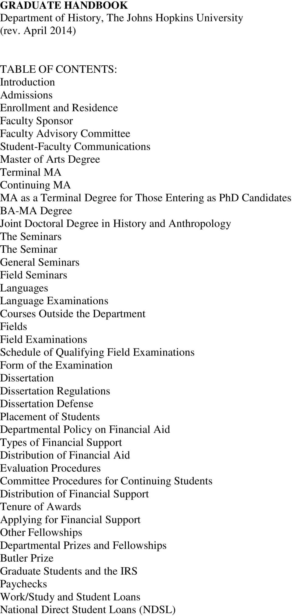 MA MA as a Terminal Degree for Those Entering as PhD Candidates BA-MA Degree Joint Doctoral Degree in History and Anthropology The Seminars The Seminar General Seminars Field Seminars Languages