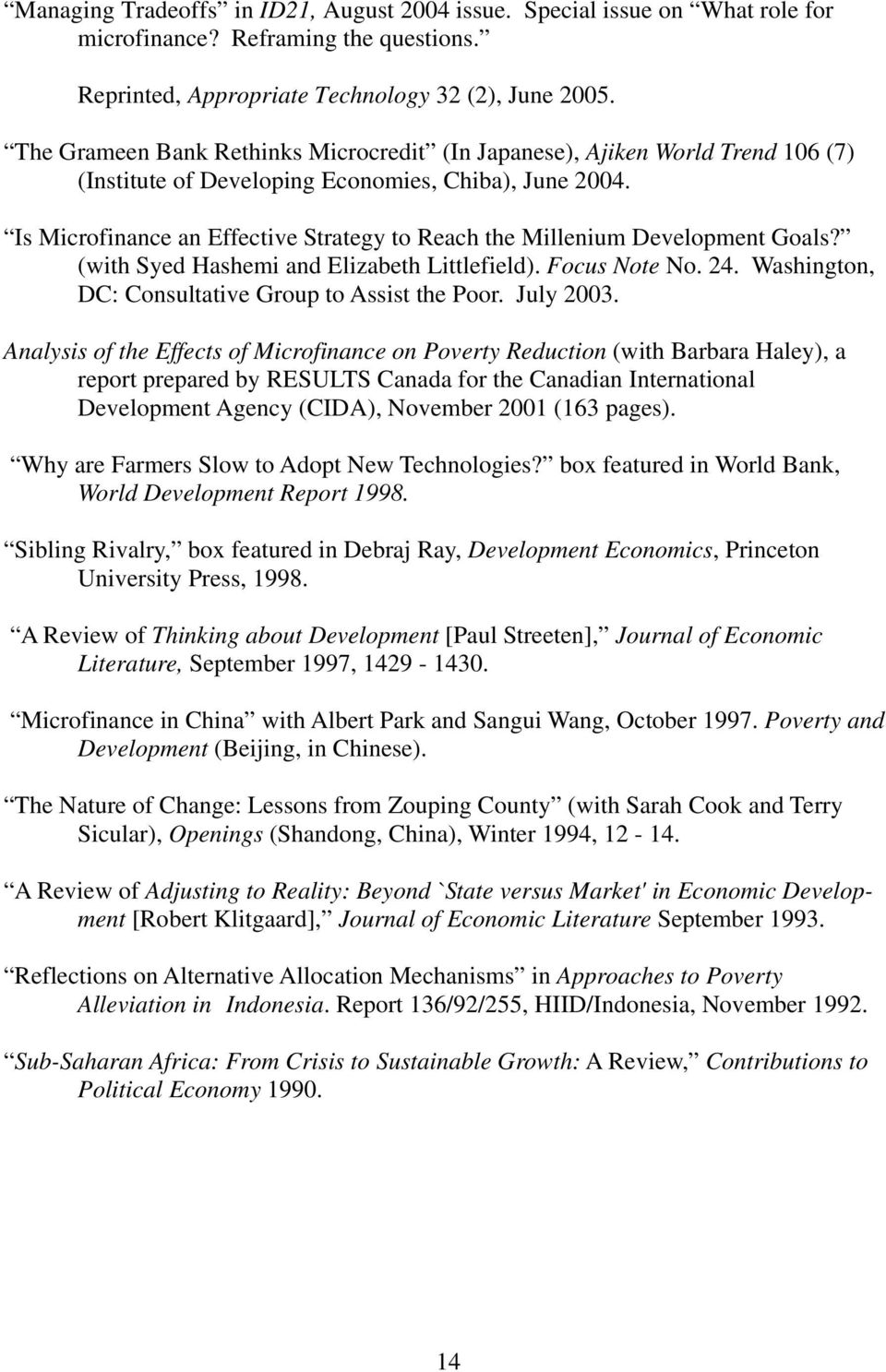 Is Microfinance an Effective Strategy to Reach the Millenium Development Goals? (with Syed Hashemi and Elizabeth Littlefield). Focus Note No. 24. Washington, DC: Consultative Group to Assist the Poor.
