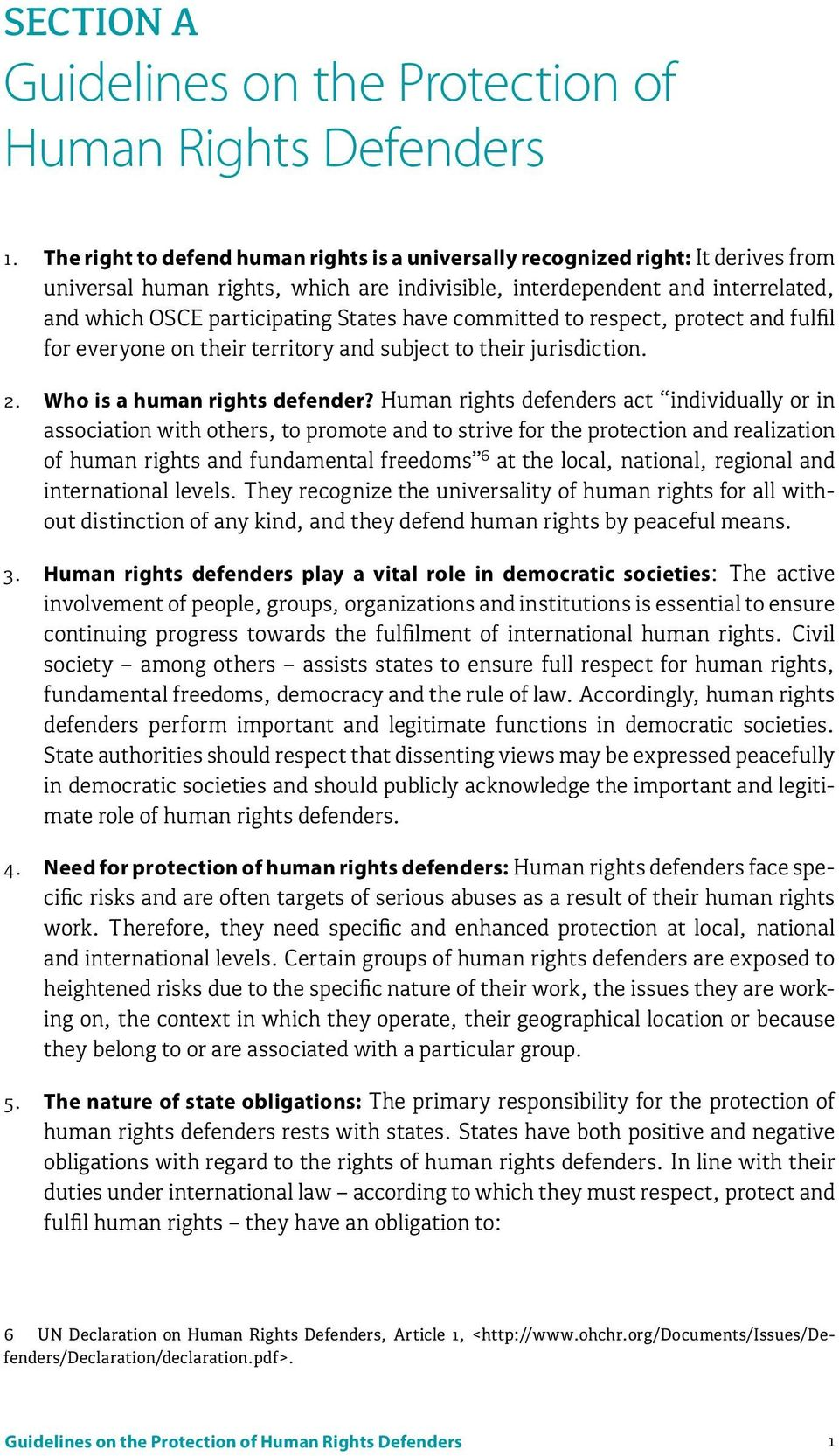 have committed to respect, protect and fulfil for everyone on their territory and subject to their jurisdiction. 2. Who is a human rights defender?