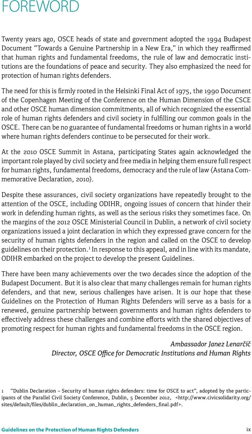 The need for this is firmly rooted in the Helsinki Final Act of 1975, the 1990 Document of the Copenhagen Meeting of the Conference on the Human Dimension of the CSCE and other OSCE human dimension
