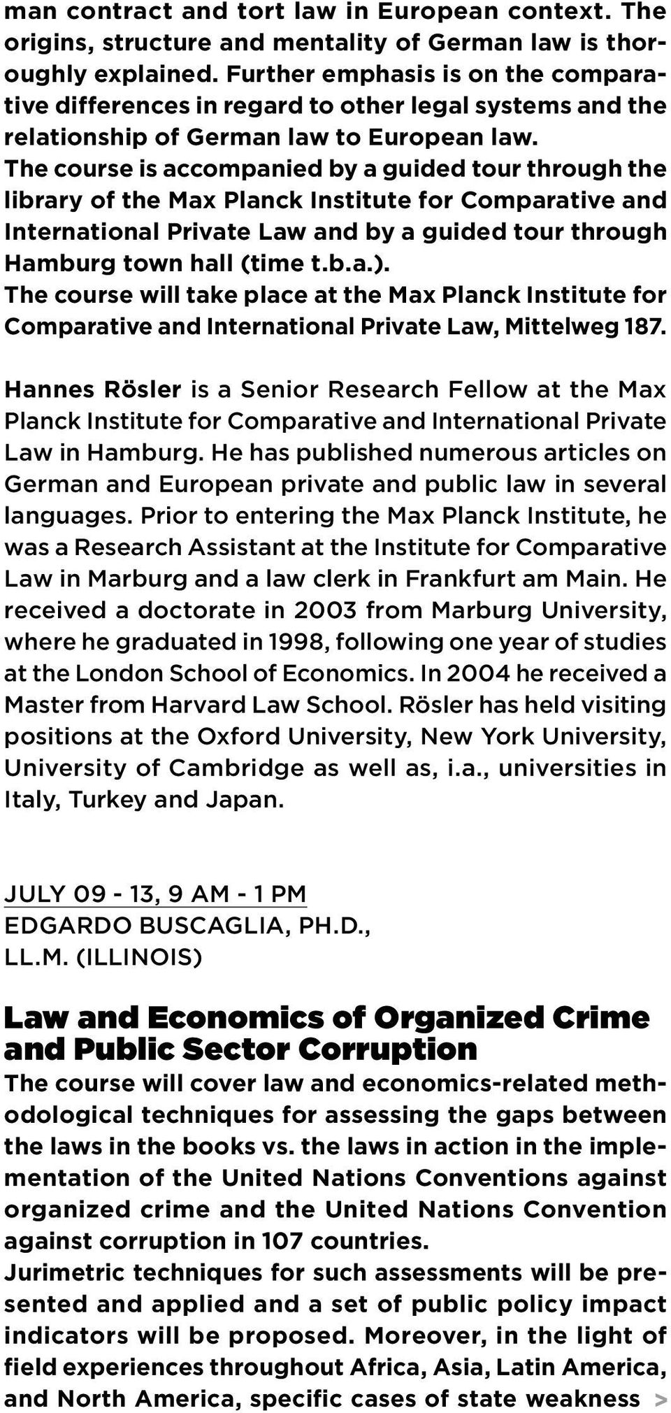 The course is accompanied by a guided tour through the library of the Max Planck Institute for Comparative and International Private Law and by a guided tour through Hamburg town hall (time t.b.a.).