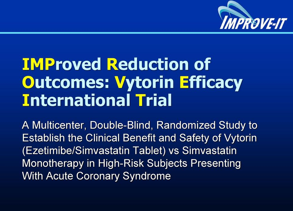 Benefit and Safety of Vytorin (Ezetimibe/Simvastatin Tablet) vs