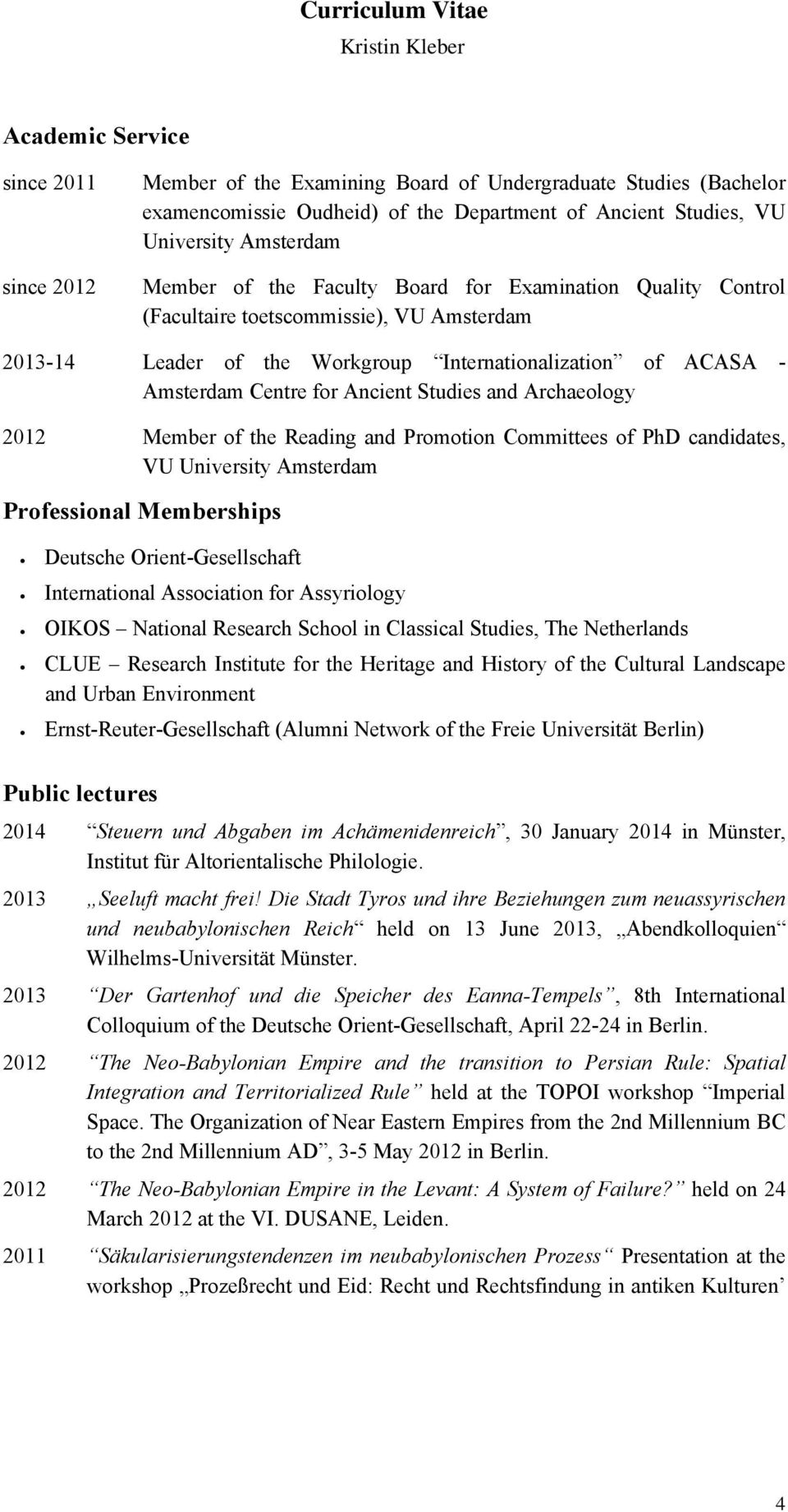 Archaeology 2012 Member of the Reading and Promotion Committees of PhD candidates, VU University Amsterdam Professional Memberships Deutsche Orient-Gesellschaft International Association for
