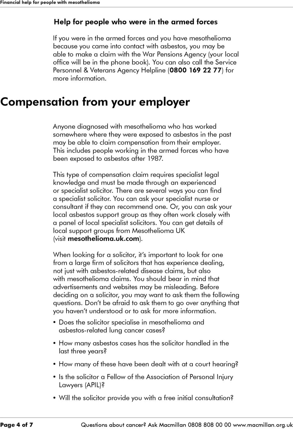 Compensation from your employer Anyone diagnosed with mesothelioma who has worked somewhere where they were exposed to asbestos in the past may be able to claim compensation from their employer.