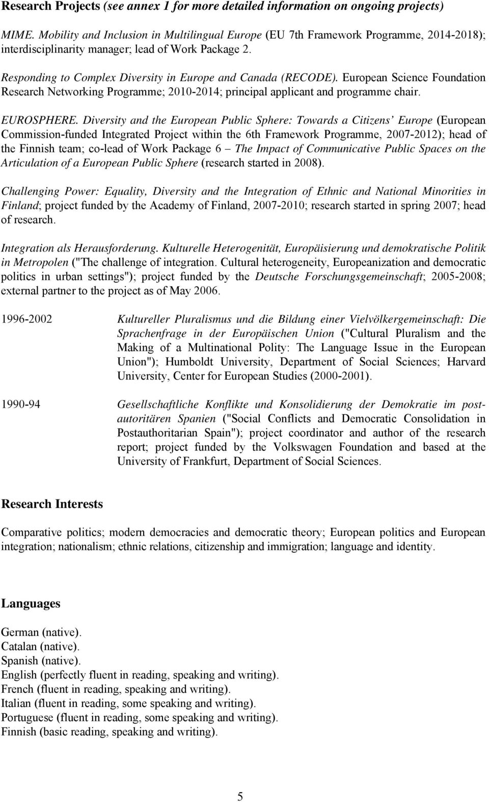 Responding to Complex Diversity in Europe and Canada (RECODE). European Science Foundation Research Networking Programme; 2010-2014; principal applicant and programme chair. EUROSPHERE.