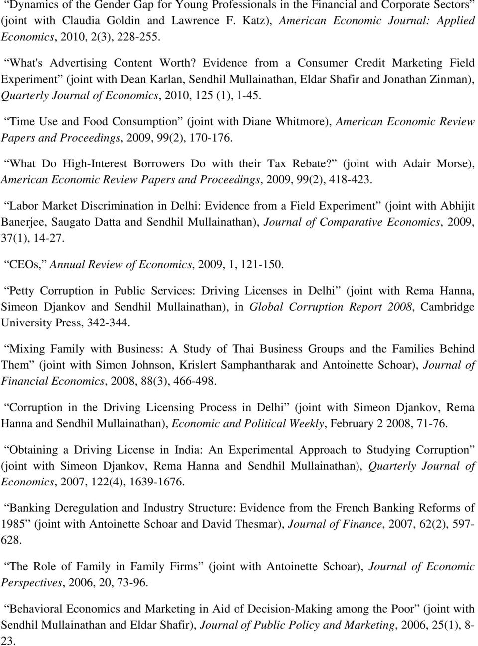 Evidence from a Consumer Credit Marketing Field Experiment (joint with Dean Karlan, Sendhil Mullainathan, Eldar Shafir and Jonathan Zinman), Quarterly Journal of Economics, 2010, 125 (1), 1-45.