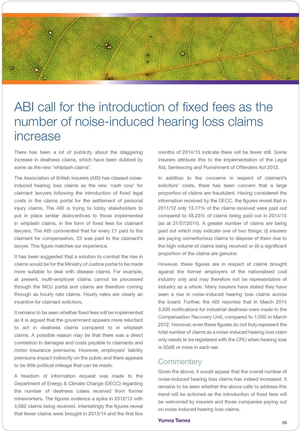 The Association of British Insurers (ABI) has classed noiseinduced hearing loss claims as the new cash cow for claimant lawyers following the introduction of fixed legal costs in the claims portal