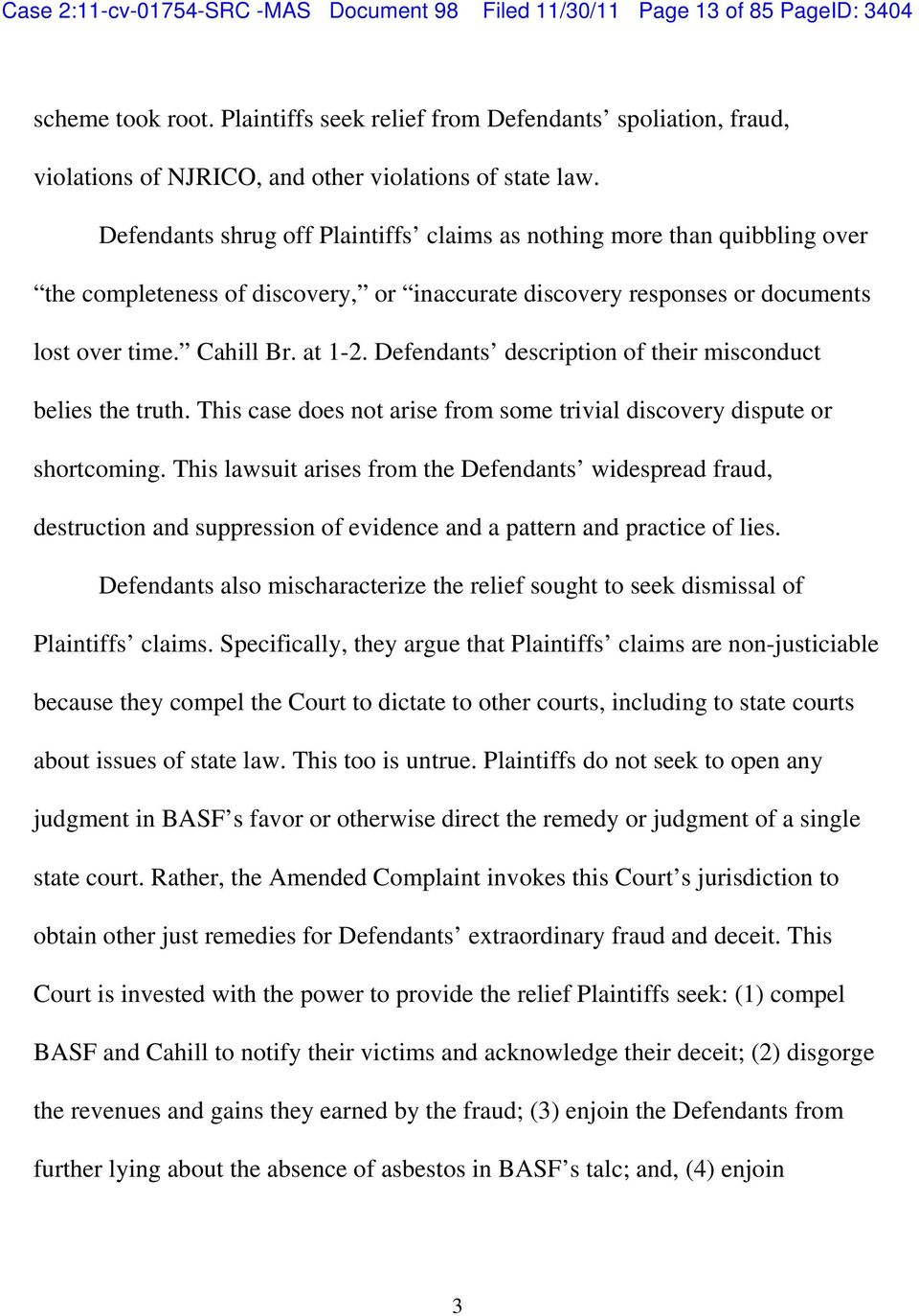 Defendants shrug off Plaintiffs claims as nothing more than quibbling over the completeness of discovery, or inaccurate discovery responses or documents lost over time. Cahill Br. at 1-2.