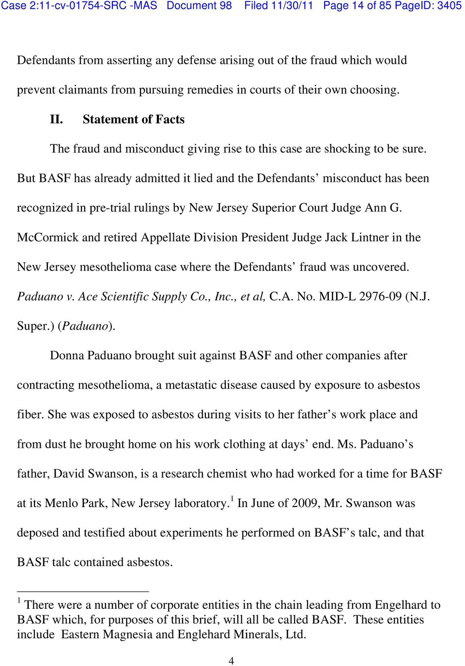But BASF has already admitted it lied and the Defendants misconduct has been recognized in pre-trial rulings by New Jersey Superior Court Judge Ann G.