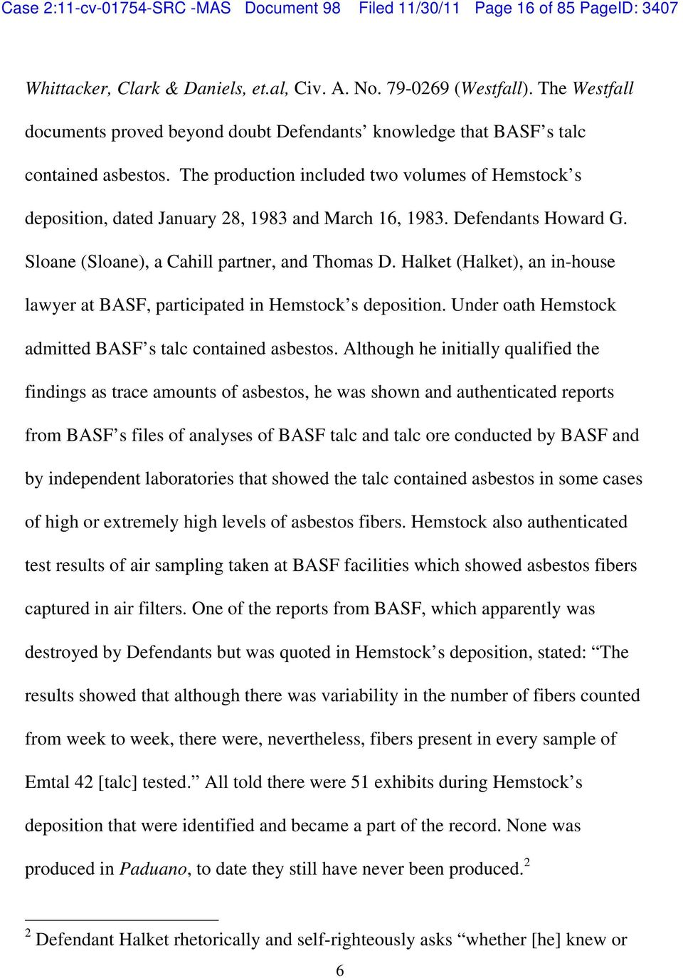 The production included two volumes of Hemstock s deposition, dated January 28, 1983 and March 16, 1983. Defendants Howard G. Sloane (Sloane), a Cahill partner, and Thomas D.