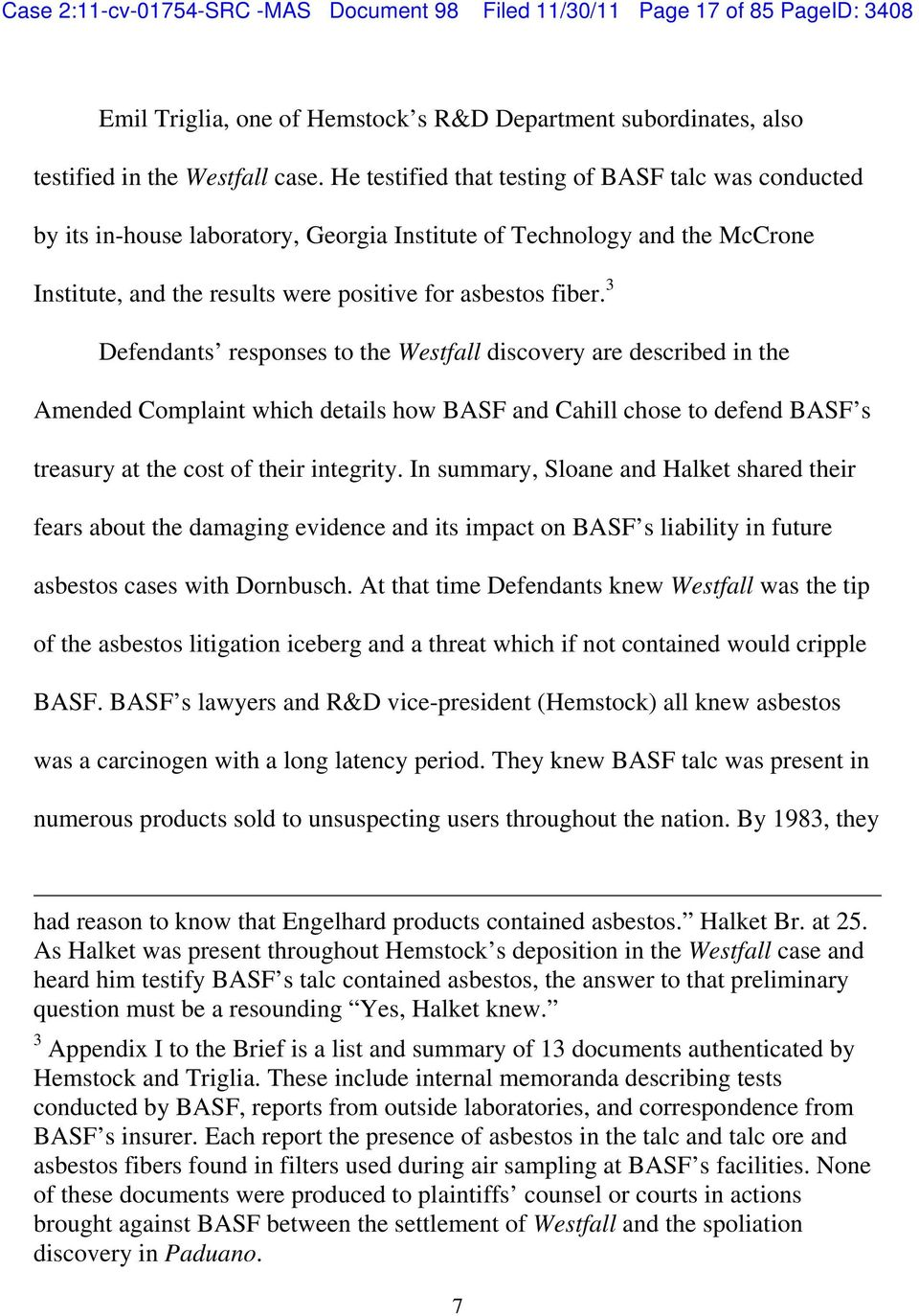 3 Defendants responses to the Westfall discovery are described in the Amended Complaint which details how BASF and Cahill chose to defend BASF s treasury at the cost of their integrity.
