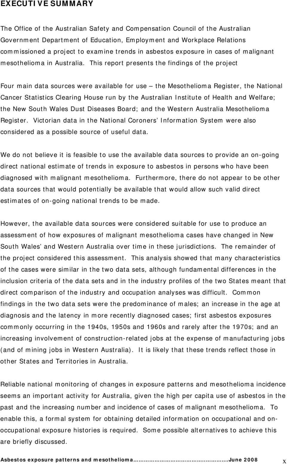This report presents the findings of the project Four main data sources were available for use the Mesothelioma Register, the National Cancer Statistics Clearing House run by the Australian Institute