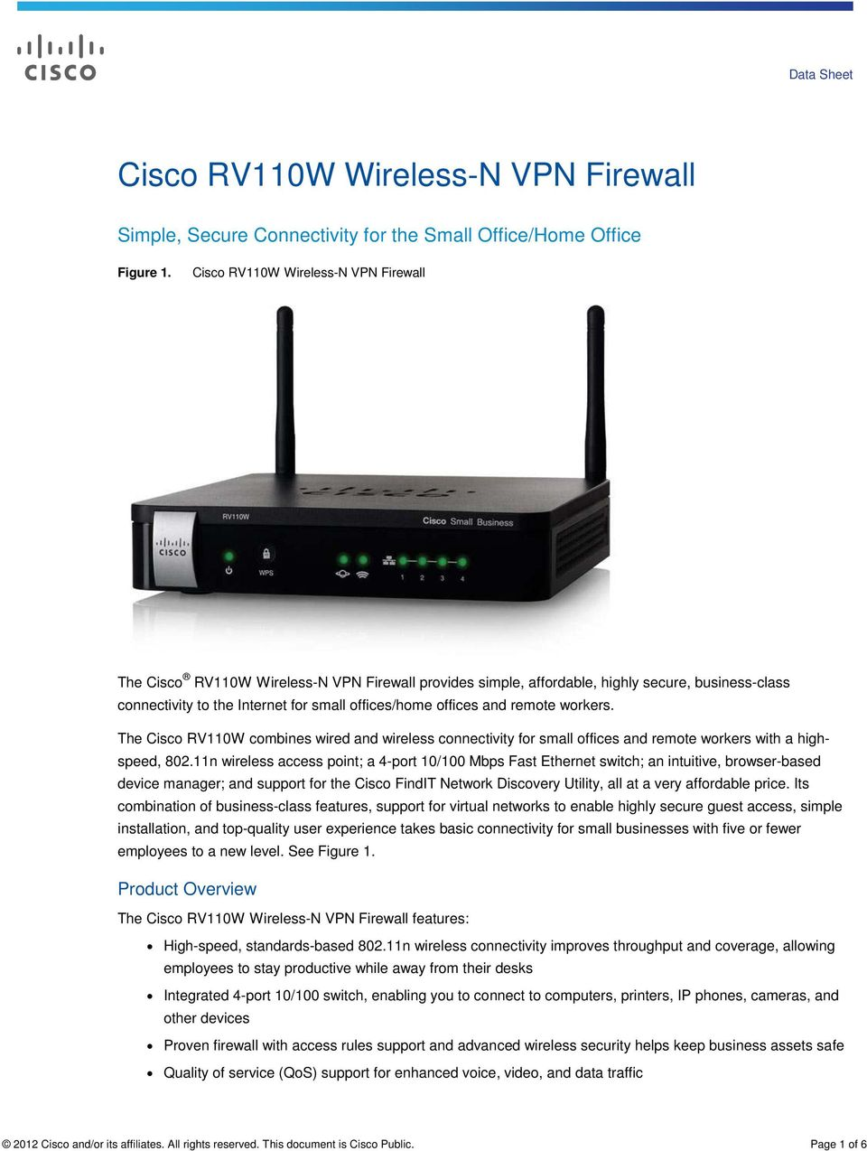 and remote workers. The Cisco RV110W combines wired and wireless connectivity for small offices and remote workers with a highspeed, 802.