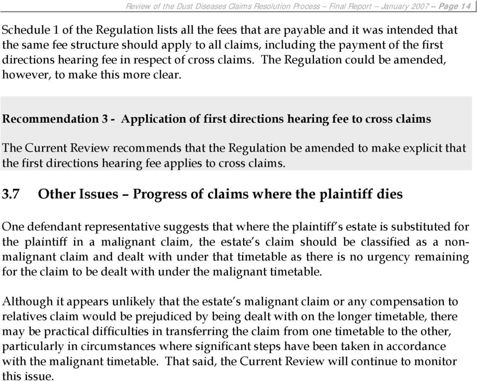 Recommendation 3 - Application of first directions hearing fee to cross claims The Current Review recommends that the Regulation be amended to make explicit that the first directions hearing fee