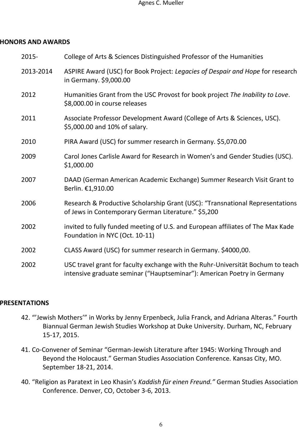 $5,000.00 and 10% of salary. 2010 PIRA Award (USC) for summer research in Germany. $5,070.00 2009 Carol Jones Carlisle Award for Research in Women s and Gender Studies (USC). $1,000.