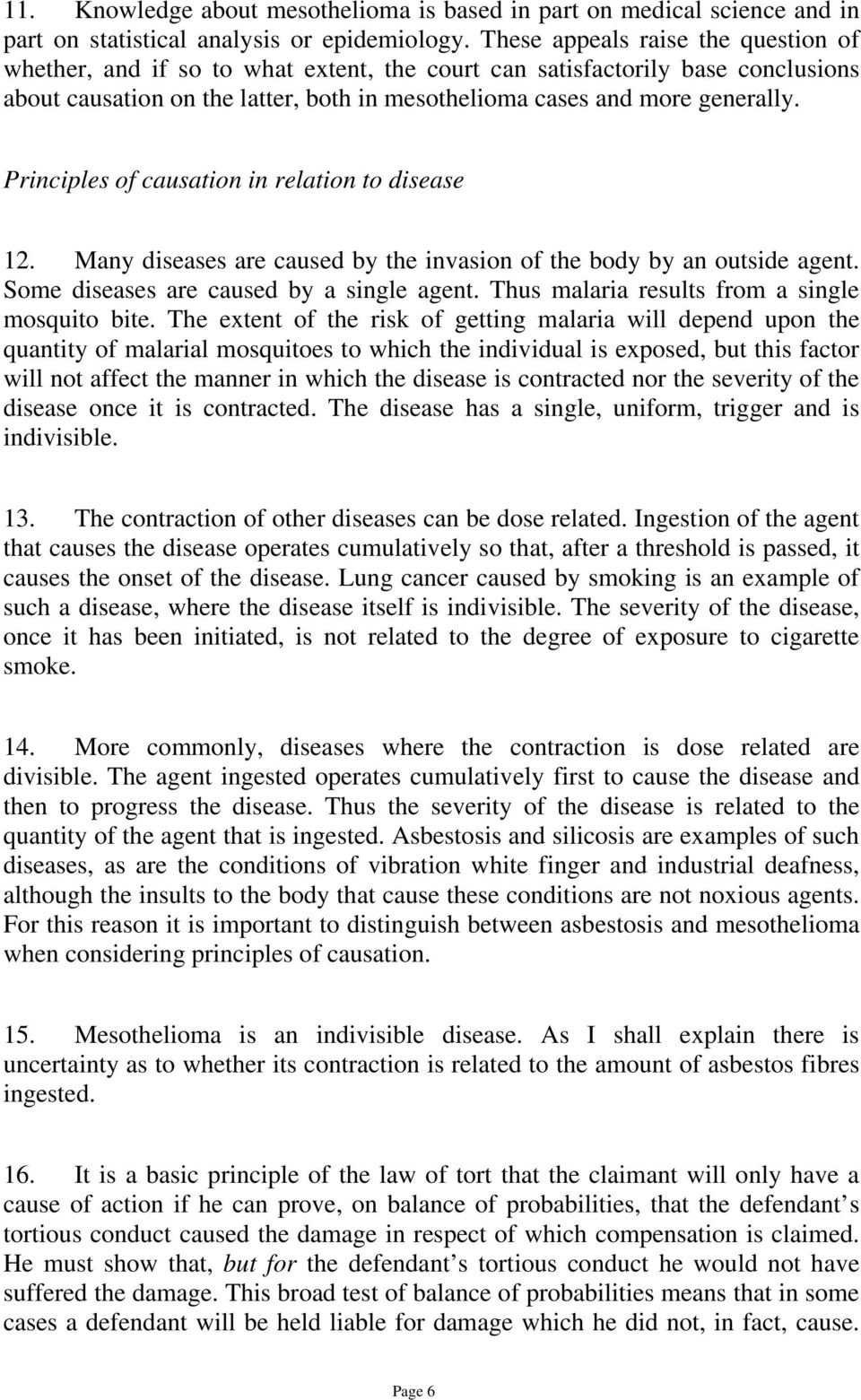 Principles of causation in relation to disease 12. Many diseases are caused by the invasion of the body by an outside agent. Some diseases are caused by a single agent.