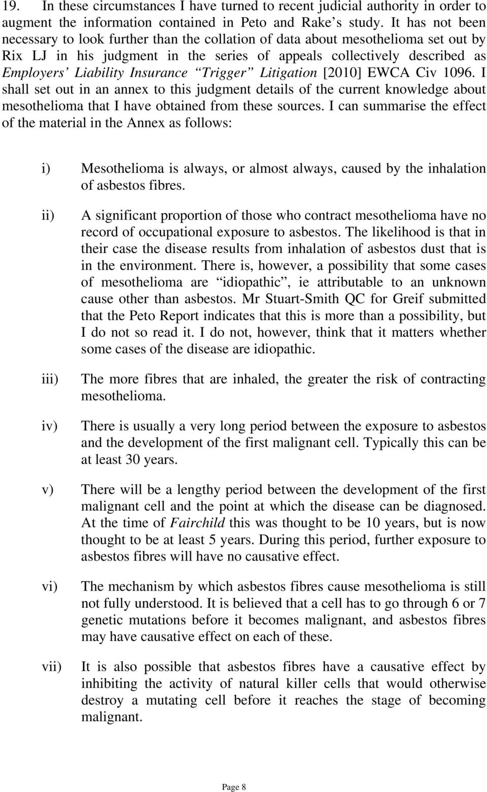 Insurance Trigger Litigation [2010] EWCA Civ 1096. I shall set out in an annex to this judgment details of the current knowledge about mesothelioma that I have obtained from these sources.