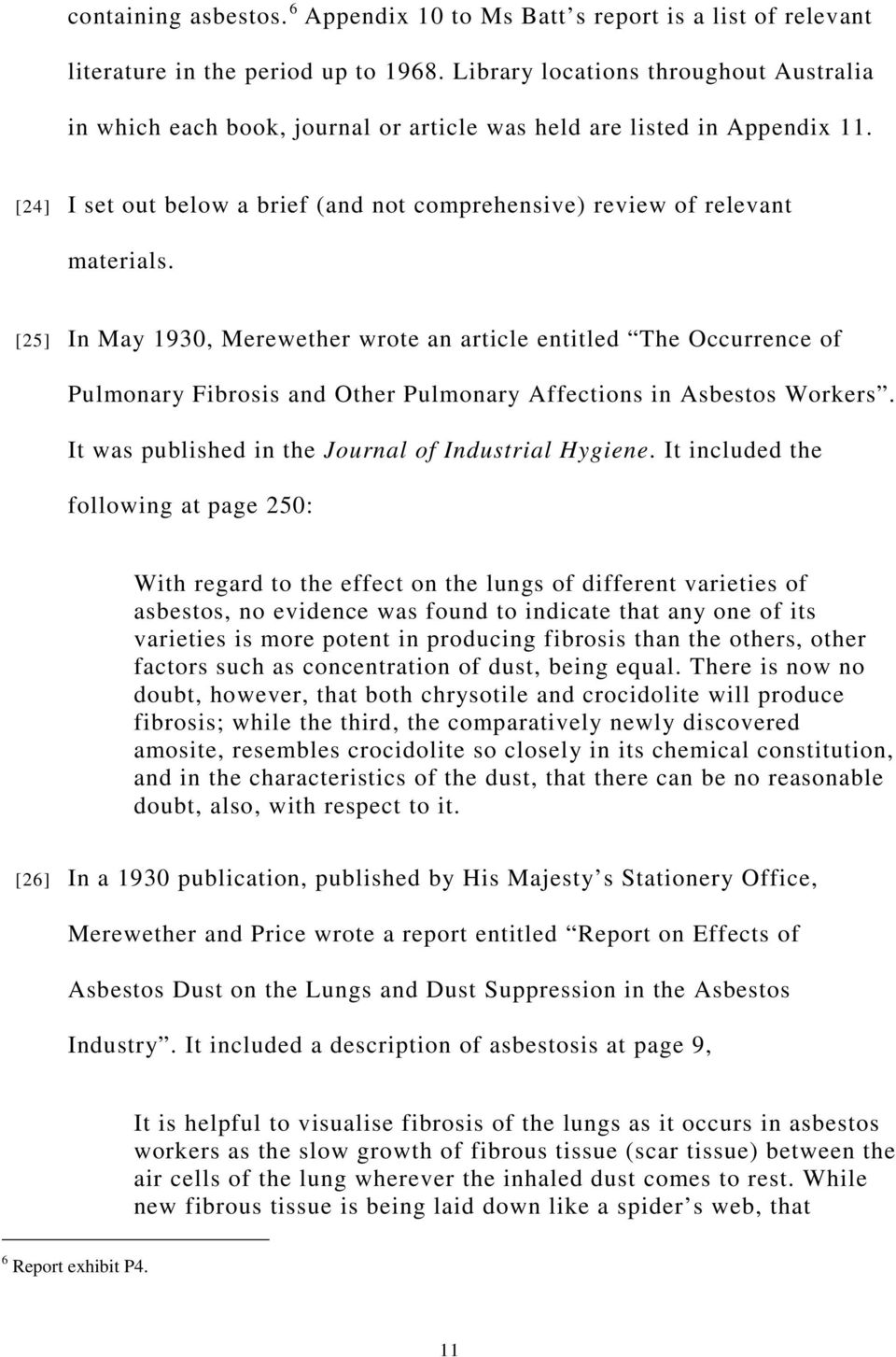 [25] In May 1930, Merewether wrote an article entitled The Occurrence of Pulmonary Fibrosis and Other Pulmonary Affections in Asbestos Workers. It was published in the Journal of Industrial Hygiene.
