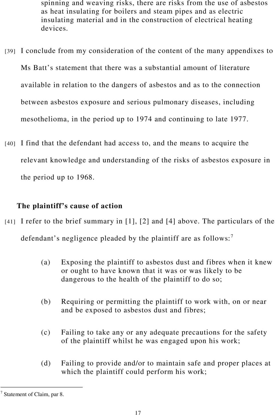 [39] I conclude from my consideration of the content of the many appendixes to Ms Batt s statement that there was a substantial amount of literature available in relation to the dangers of asbestos