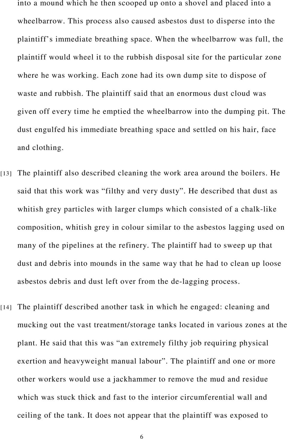 The plaintiff said that an enormous dust cloud was given off every time he emptied the wheelbarrow into the dumping pit.