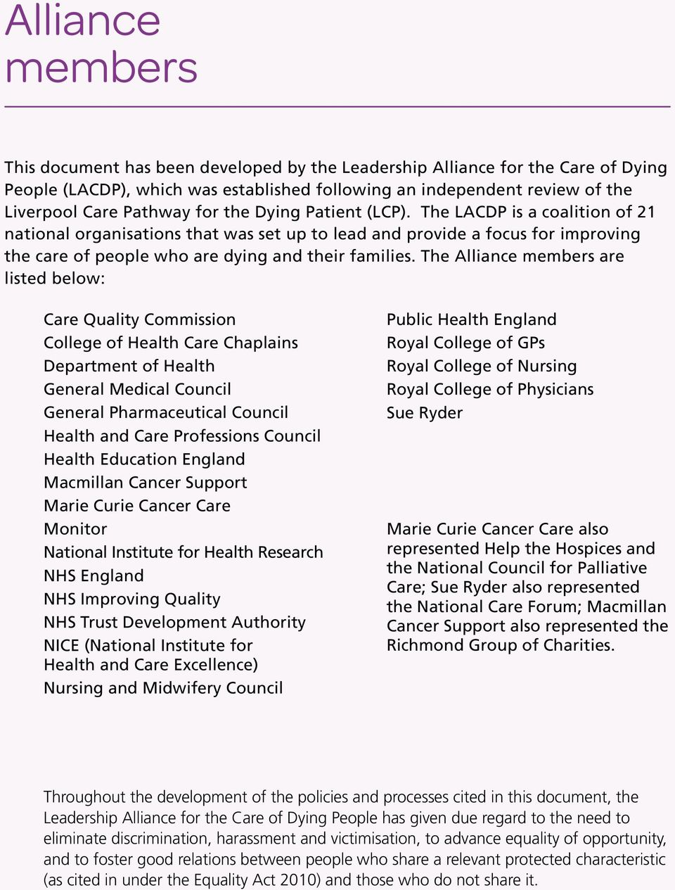 The Alliance members are listed below: Care Quality Commission College of Health Care Chaplains Department of Health General Medical Council General Pharmaceutical Council Health and Care Professions
